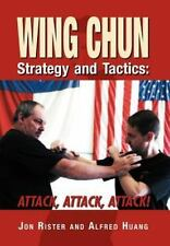 Wing Chun Strategy and Tactics : Attack, Attack, Attack by Jon Rister and...