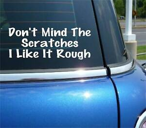 DON'T MIND THE SCRATCHES I LIKE IT ROUGH DECAL STICKER FUNNY CAR TRUCK