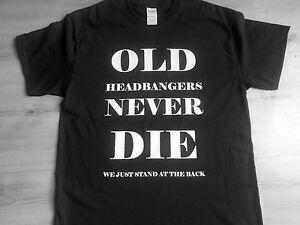 Old heabangers never die t-shirt,heavy metal,iron maiden,motorhead,black sabbath