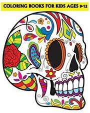 Coloring Books for Kids Ages 9-12: Beautiful Sugar Skulls That Make You Relax (D