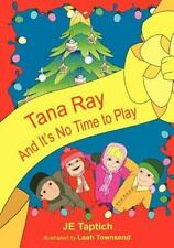 Tana Ray, and Its No Time to Play by J. E. Taptich (2011, Paperback, Large Type)