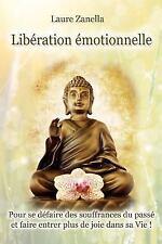 Libération émotionnelle : Pour Se défaire des Souffrances du Passé et Faire...