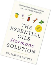 The Essential Oils Hormone Solution: Reclaim Your Energy and Focus and Lose Weig