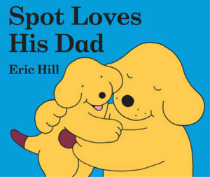 Spot Loves His Dad (Spot the Dog), Eric Hill, Used; Good Book