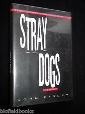 JOHN RIDLEY: Stray Dogs, A Novel - 1st Edition/First Impression 1997 Debut Novel