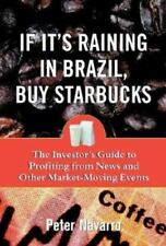 If It's Raining in Brazil, Buy Starbucks : The Investor's Guide to Profiting fro