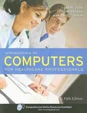 Introduction to Computers for Healthcare Professionals by Marjorie J. Smith,...