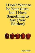 I Don't Want to be Your Guru, but I Have Something to Say (New Edition) by...