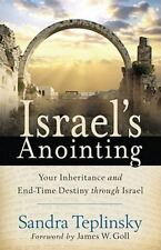 Israel's Anointing : Your Inheritance and End-Time Destiny Through Israel by...