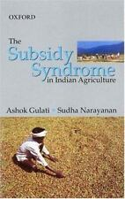 The Subsidy Syndrome in Indian Agriculture by Gulati, Ashok, Narayanan, Sudha