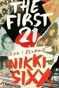 The First 21 by Nikki Sixx