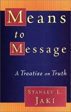 Means to Message: A Treatise on Truth, Jaki, Stanley L., Good Book