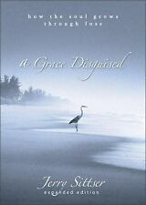 Grace Disguised : How the Soul Grows Through Loss by Jerry Sittser (2004,...