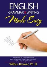English Grammar and Writing Made Easy : Learn How to Express Yourself More...