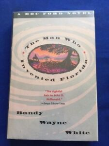 THE MAN WHO INVENTED FLORIDA - FIRST EDITION SIGNED BY RANDY WAYNE WHITE