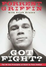 Got Fight?: The 50 ZEN Principles of Hand-toface Combat By Forrest Griffin,Eric