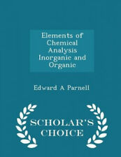 Elements of Chemical Analysis Inorganic and Organic - Scholar's Choice Edition.