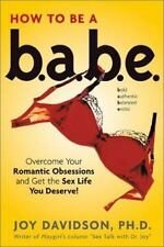 How to Be a Babe: Overcome Your Romantic Obsessions and Get the Sex Life You Des