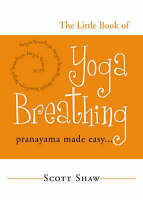 Little Book of Yoga Breathing: Pranayama Made Easy by Scott Shaw   Paperback Boo