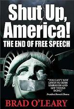 Shut up, America! : The End of Free Speech by Brad O'Leary (2009, Hardcover)