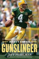 Gunslinger: The Remarkable, Improbable, Iconic Life of Brett Favre, Pearlman, Je