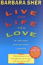 Live the Life You Love: In Ten Easy Step-By Step Lessons, Sher, Barbara, 0440507