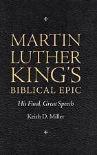 Martin Luther King's Biblical Epic : His Final, Great Speech by Keith D....