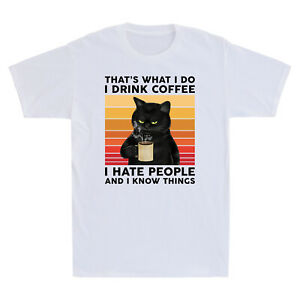 Black Cat That's What I Do Drink Coffee I Hate People Know Things T-shirt Gift