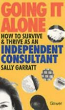 NEW - Going It Alone: How to Survive and Thrive As an Independent Consultant