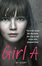 Girl A: The Truth About the Rochdale Sex Ring by the Victim Who Stopped Them by