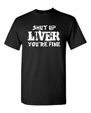 Shut Up Liver You're Fine Beer Drinking Men's Tee Shirt 1612