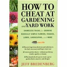 How to Cheat at Gardening and Yard Work: Shameless Tricks for Growing Radically
