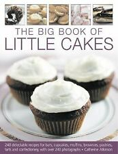 The Big Book of Little Cakes : 240 Delectable Recipes for Bars, Cupcakes,...
