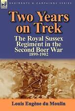 Two Years on Trek: The Royal Sussex Regiment in the Second Boer War,...