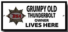 GRUMPY OLD BSA THUNDERBOLT OWNER LIVES HERE FINISH METAL SIGN.