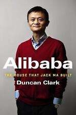 Alibaba : The House That Jack Ma Built by Duncan Clark (2016, Hardcover)