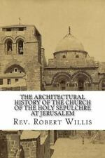 Architectural History of the Church of the Holy Sepulchre at Jerusalem: By Wi...