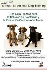 Manual Oficial de Ahimsa Dog Training : Una Guía Práctica para la Solución de...