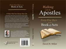 Walking with the Apostles : Forty-Five Days in the Book of Acts by Denzil R....