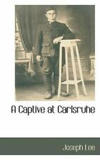 A Captive At Carlsruhe: By Joseph Lee