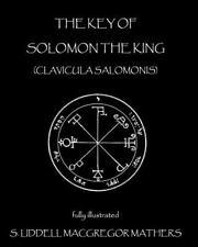 The Key Of Solomon The King: Clavicula Salomonis: By S. Liddell MacGregor Mat...