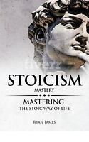Stoicism : Mastery - Mastering the Stoic Way of Life, Paperback by James, Rya...