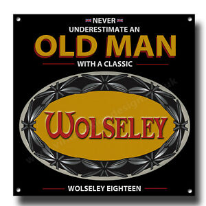 """NEVER UNDERESTIMATE AN OLD MAN WITH A WOLSELEY EIGHTEEN METAL SIGN.8""""X8"""""""