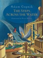 The Steps Across the Water by Adam Gopnik (2010, Hardcover) New