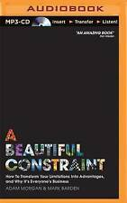 A Beautiful Constraint: How To Transform Your Limitations Into Advantages, and W