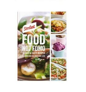 SlimFast Food Not FOMO: 70 Easy & Tasty Recipes, 600 Calories or Less