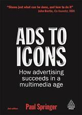 NEW Ads to Icons: How Advertising Succeeds in a Multimedia Age by Paul Springer