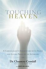 Touching Heaven A Cardiologist's Encounters with Death Living Proof afterlife