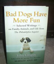 Bad Dogs Have More Fun by John Grogan (2007) HB DJ $19 Marley & Me Author