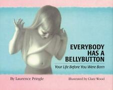 Everybody Has a Bellybutton : Your Life Before You Were Born by Laurence Pringle